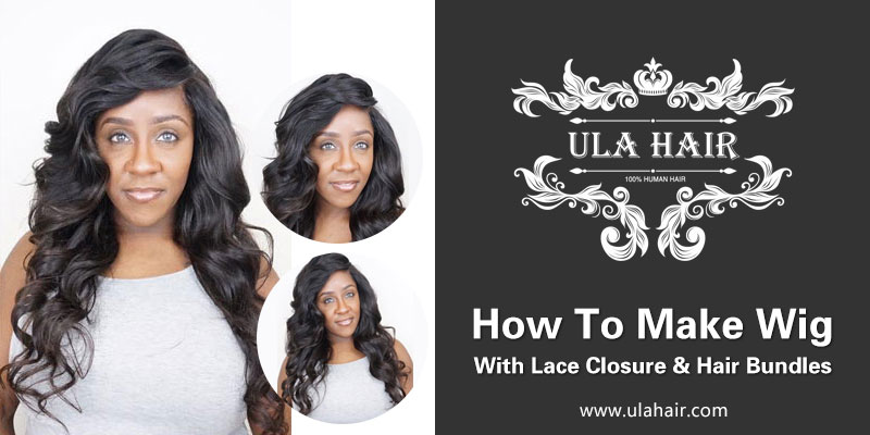 how to make wig with lace closure and hair bundles